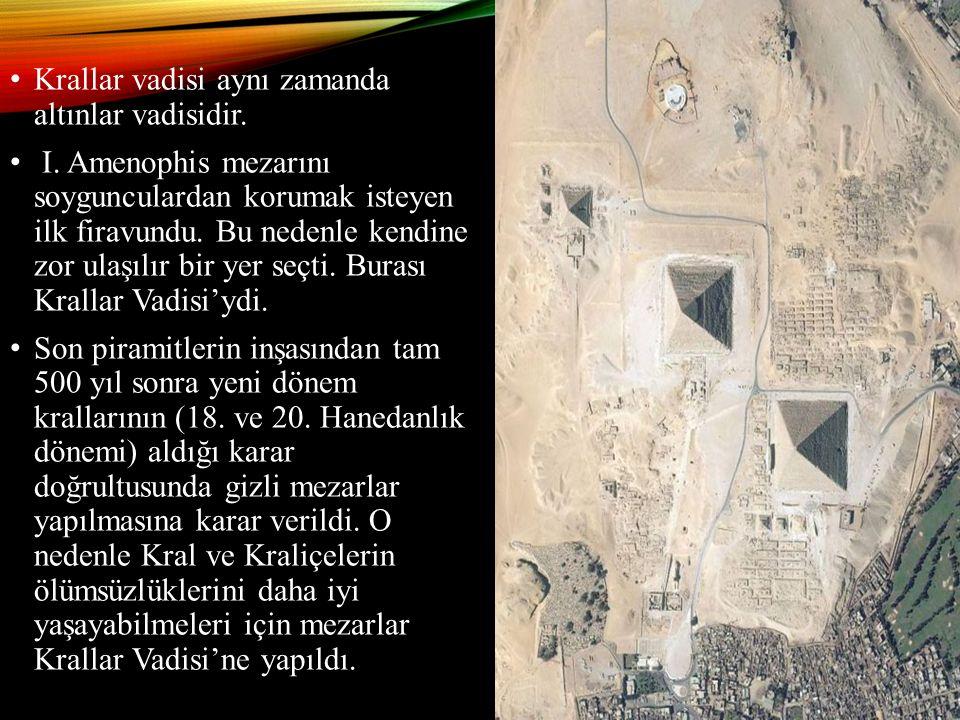 Krallar vadisi aynı zamanda altınlar vadisidir. I. Amenophis mezarını soygunculardan korumak isteyen ilk firavundu. Bu nedenle kendine zor ulaşılır bi