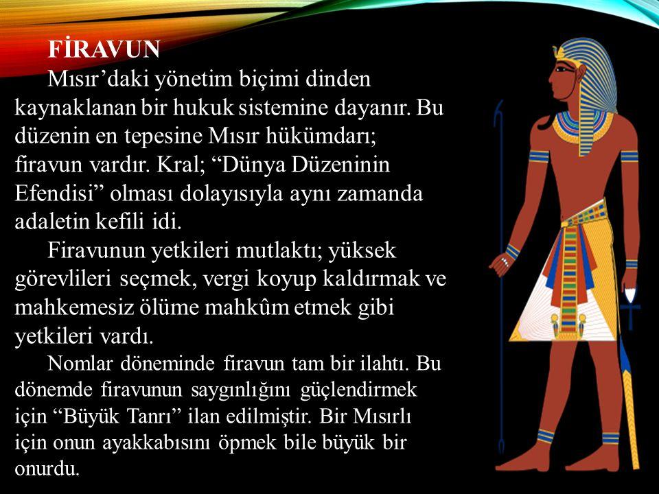 """FİRAVUN Mısır'daki yönetim biçimi dinden kaynaklanan bir hukuk sistemine dayanır. Bu düzenin en tepesine Mısır hükümdarı; firavun vardır. Kral; """"Dünya"""