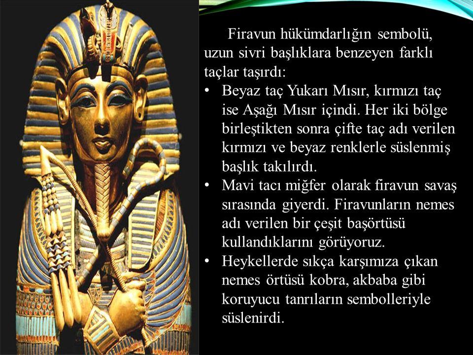 Firavun hükümdarlığın sembolü, uzun sivri başlıklara benzeyen farklı taçlar taşırdı: Beyaz taç Yukarı Mısır, kırmızı taç ise Aşağı Mısır içindi. Her i