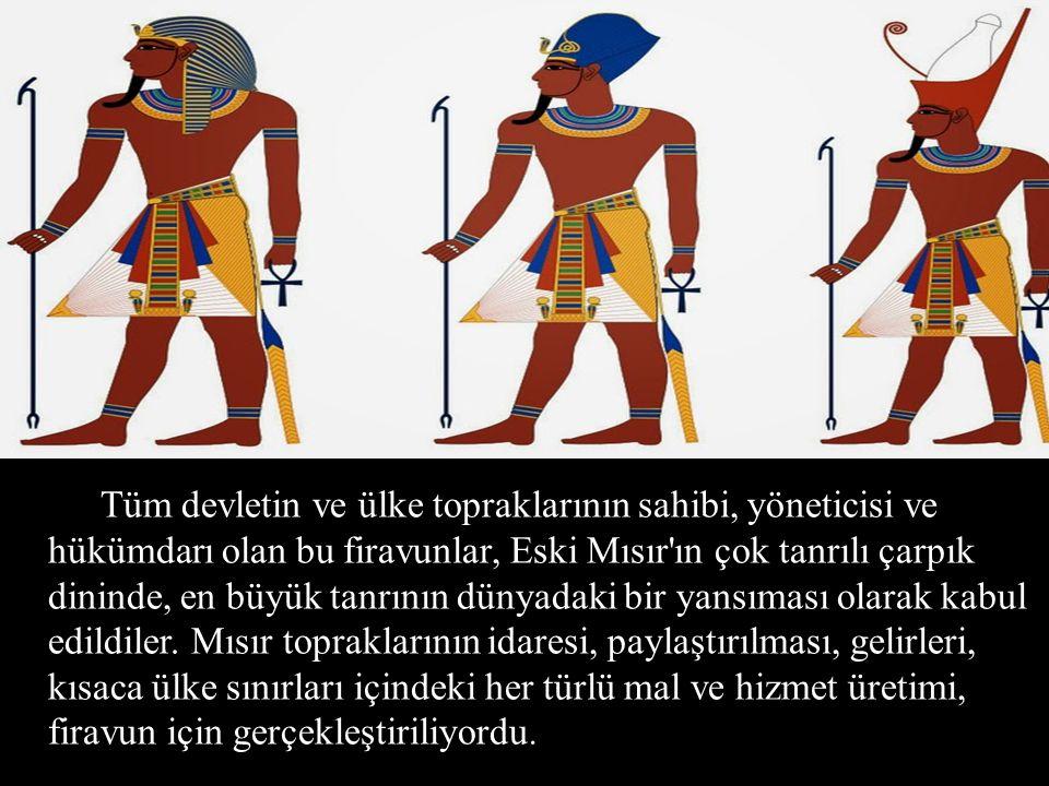 Tüm devletin ve ülke topraklarının sahibi, yöneticisi ve hükümdarı olan bu firavunlar, Eski Mısır'ın çok tanrılı çarpık dininde, en büyük tanrının dün