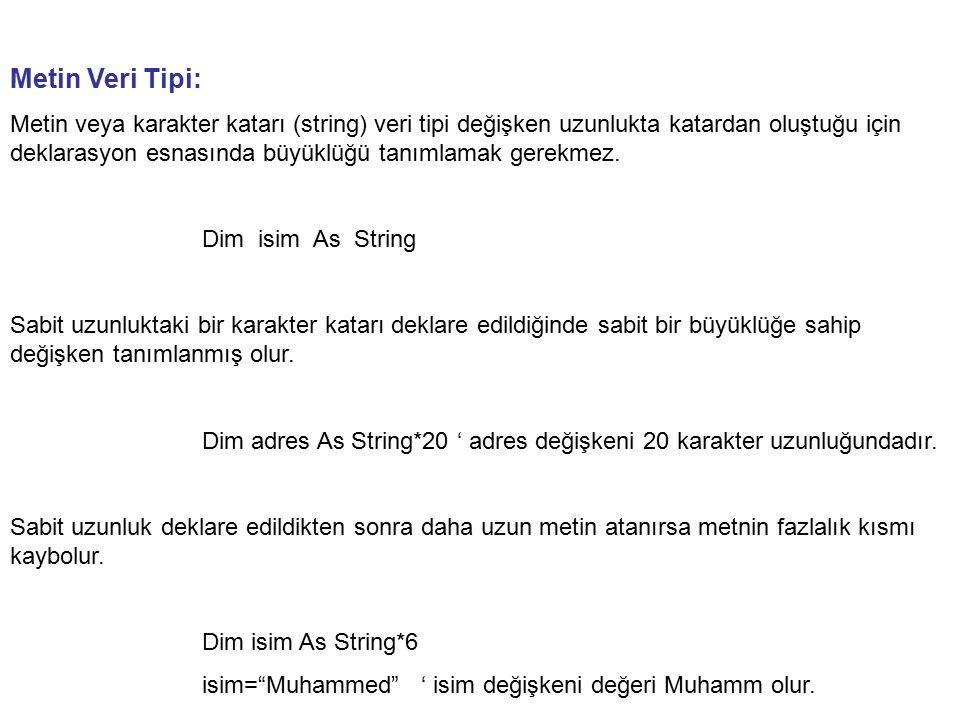 Metin Veri Tipi: Metin veya karakter katarı (string) veri tipi değişken uzunlukta katardan oluştuğu için deklarasyon esnasında büyüklüğü tanımlamak ge