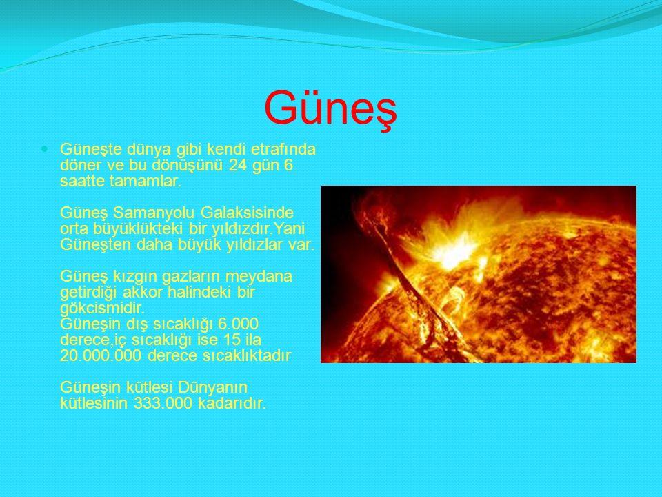 Güneş Güneşte dünya gibi kendi etrafında döner ve bu dönüşünü 24 gün 6 saatte tamamlar. Güneş Samanyolu Galaksisinde orta büyüklükteki bir yıldızdır.Y