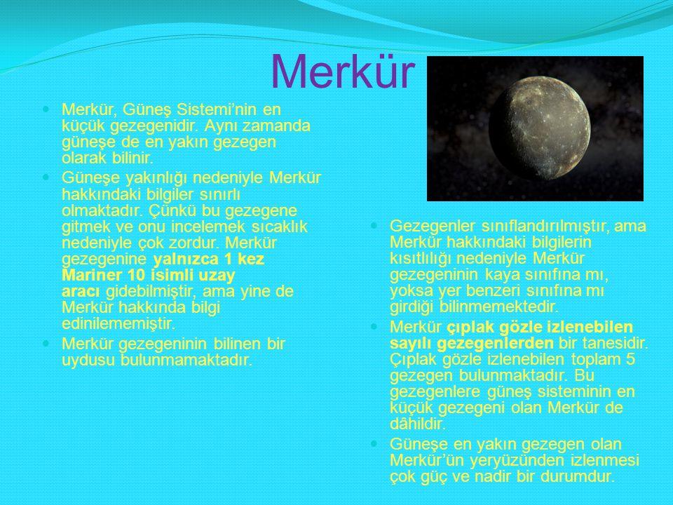 Merkür Merkür, Güneş Sistemi'nin en küçük gezegenidir. Aynı zamanda güneşe de en yakın gezegen olarak bilinir. Güneşe yakınlığı nedeniyle Merkür hakkı