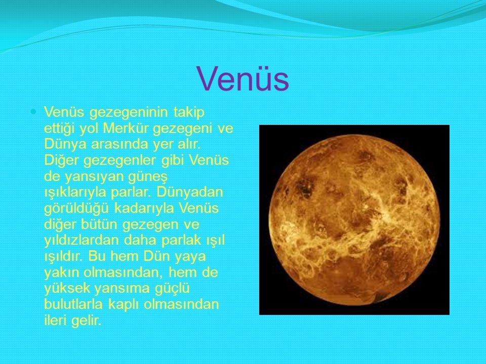 Venüs Venüs gezegeninin takip ettiği yol Merkür gezegeni ve Dünya arasında yer alır. Diğer gezegenler gibi Venüs de yansıyan güneş ışıklarıyla parlar.