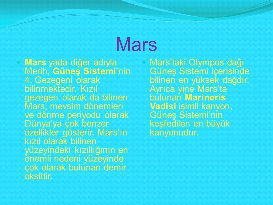 Mars Mars yada diğer adıyla Merih, Güneş Sistemi'nin 4. Gezegeni olarak bilinmektedir. Kızıl gezegen olarak da bilinen Mars, mevsim dönemleri ve dönme
