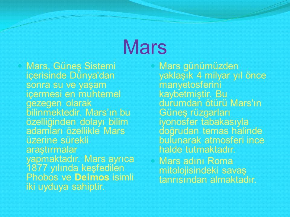 Mars Mars, Güneş Sistemi içerisinde Dünya'dan sonra su ve yaşam içermesi en muhtemel gezegen olarak bilinmektedir. Mars'ın bu özelliğinden dolayı bili