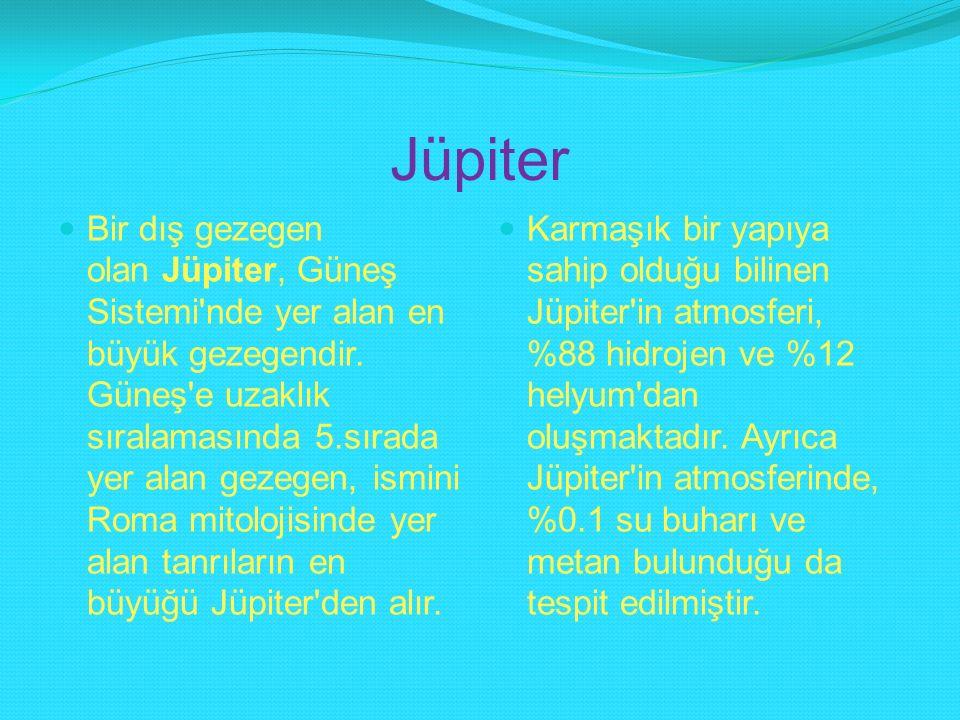 Jüpiter Bir dış gezegen olan Jüpiter, Güneş Sistemi'nde yer alan en büyük gezegendir. Güneş'e uzaklık sıralamasında 5.sırada yer alan gezegen, ismini