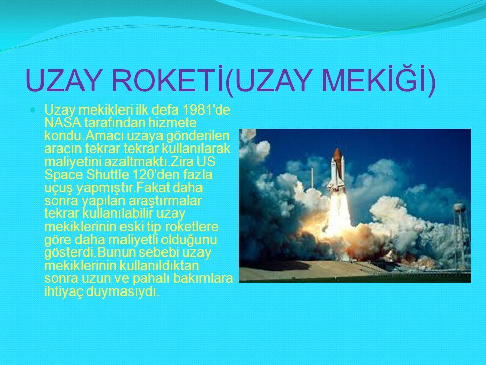 UZAY ROKETİ(UZAY MEKİĞİ) Uzay mekikleri ilk defa 1981'de NASA tarafından hizmete kondu.Amacı uzaya gönderilen aracın tekrar tekrar kullanılarak maliye