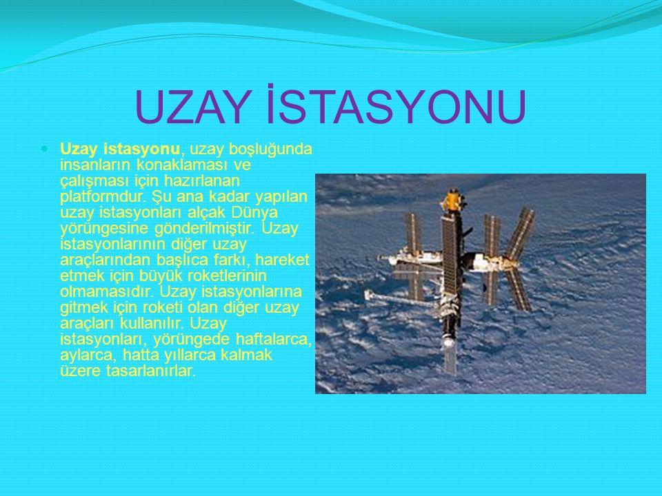 UZAY İSTASYONU Uzay istasyonu, uzay boşluğunda insanların konaklaması ve çalışması için hazırlanan platformdur. Şu ana kadar yapılan uzay istasyonları