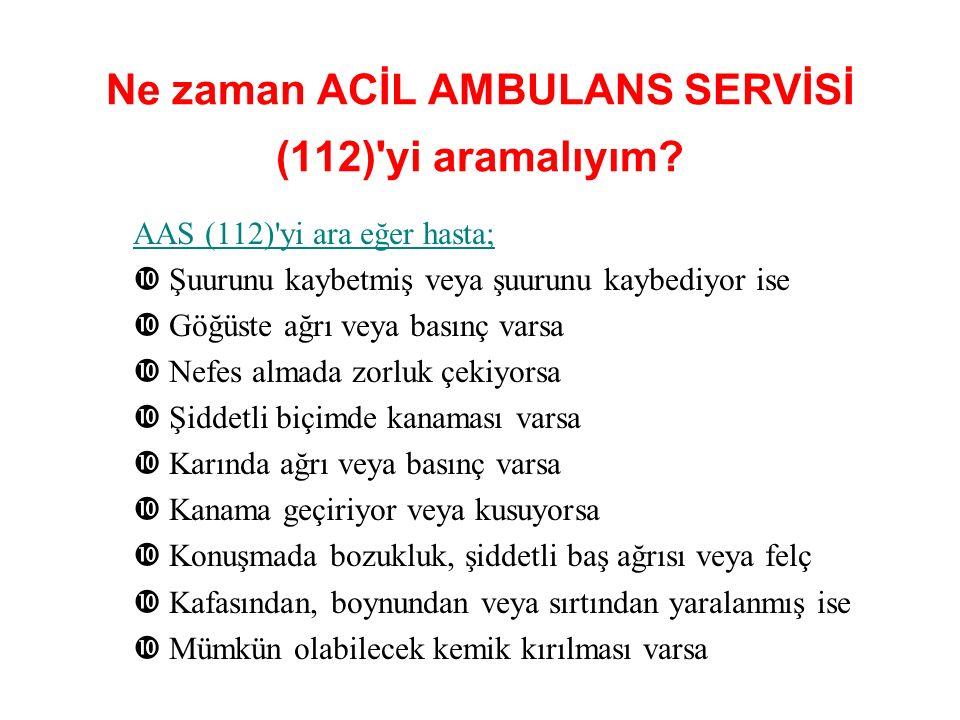Ne zaman ACİL AMBULANS SERVİSİ (112) yi aramalıyım.
