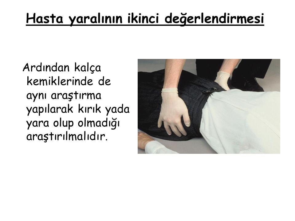 Hasta yaralının ikinci değerlendirmesi Ardından kalça kemiklerinde de aynı araştırma yapılarak kırık yada yara olup olmadığı araştırılmalıdır.