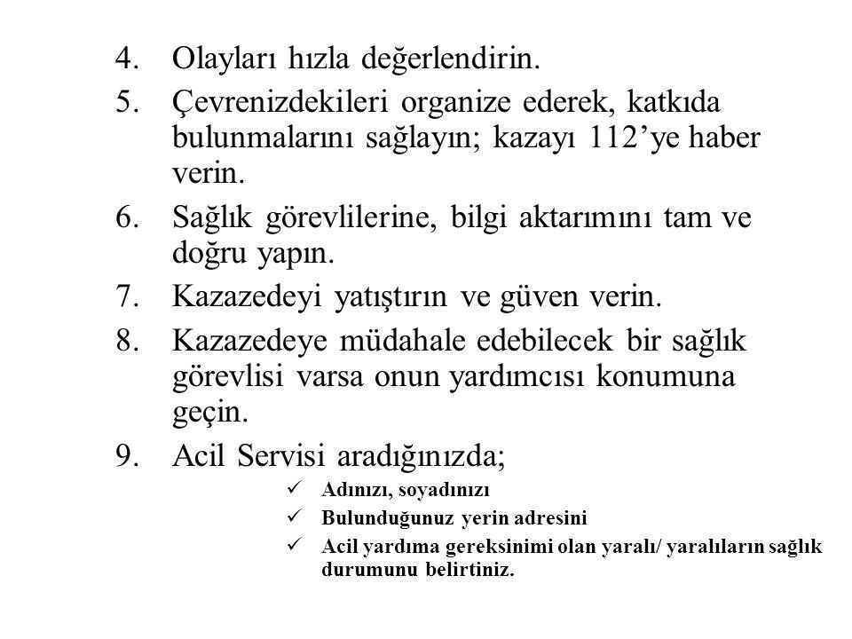 İlkyardımın Temel ilkeleri (6 T Kuralı) T ehlike: Kazazedeyi tehlikeli bölgeden uzaklaştırmak.