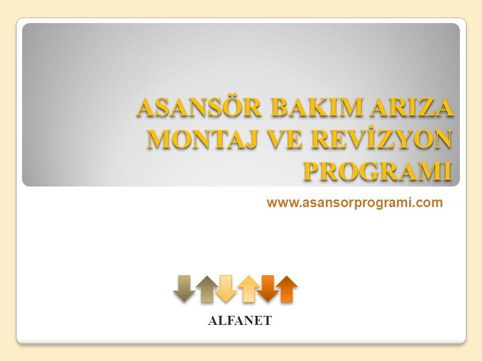 ASANSÖR BAKIM ARIZA MONTAJ VE REVİZYON PROGRAMI www.asansorprogrami.com ALFANET