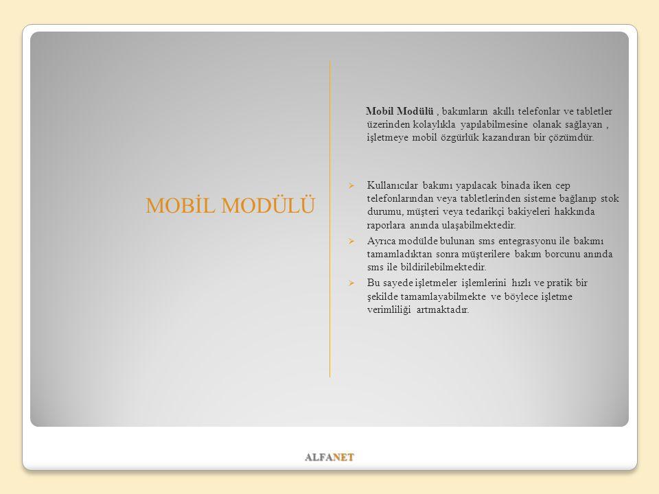 ALFANET MOBİL MODÜLÜ Mobil Modülü, bakımların akıllı telefonlar ve tabletler üzerinden kolaylıkla yapılabilmesine olanak sağlayan, işletmeye mobil özgürlük kazandıran bir çözümdür.