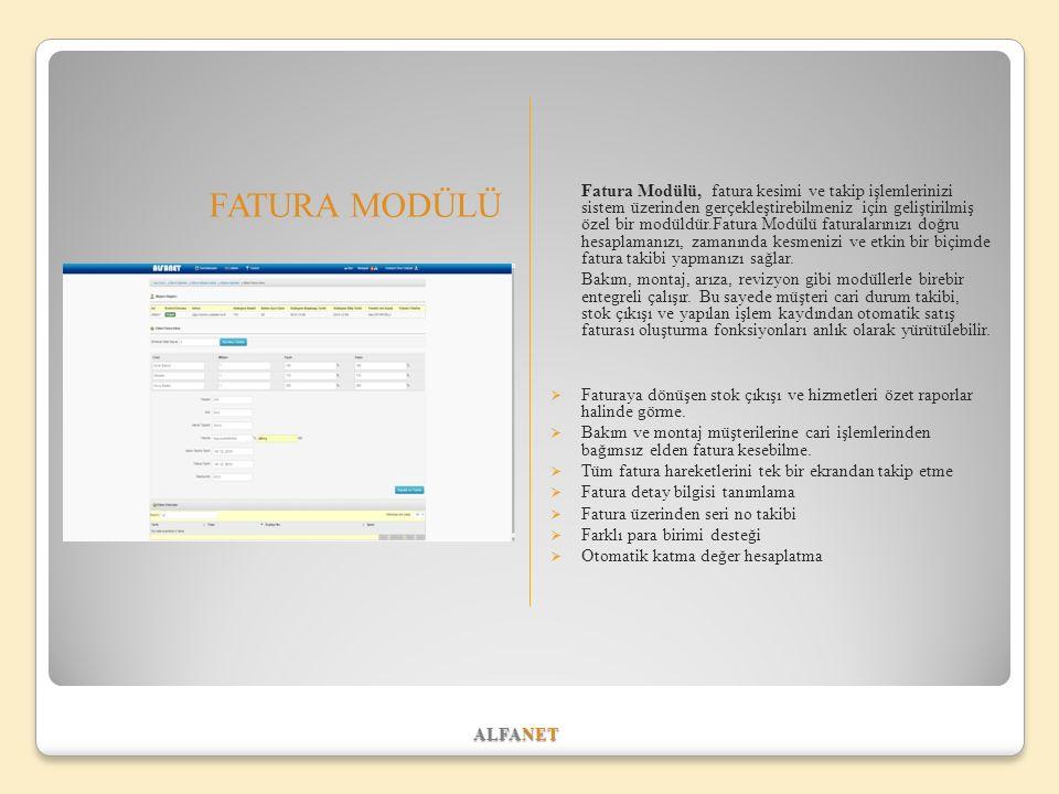 ALFANET FATURA MODÜLÜ Fatura Modülü, fatura kesimi ve takip işlemlerinizi sistem üzerinden gerçekleştirebilmeniz için geliştirilmiş özel bir modüldür.