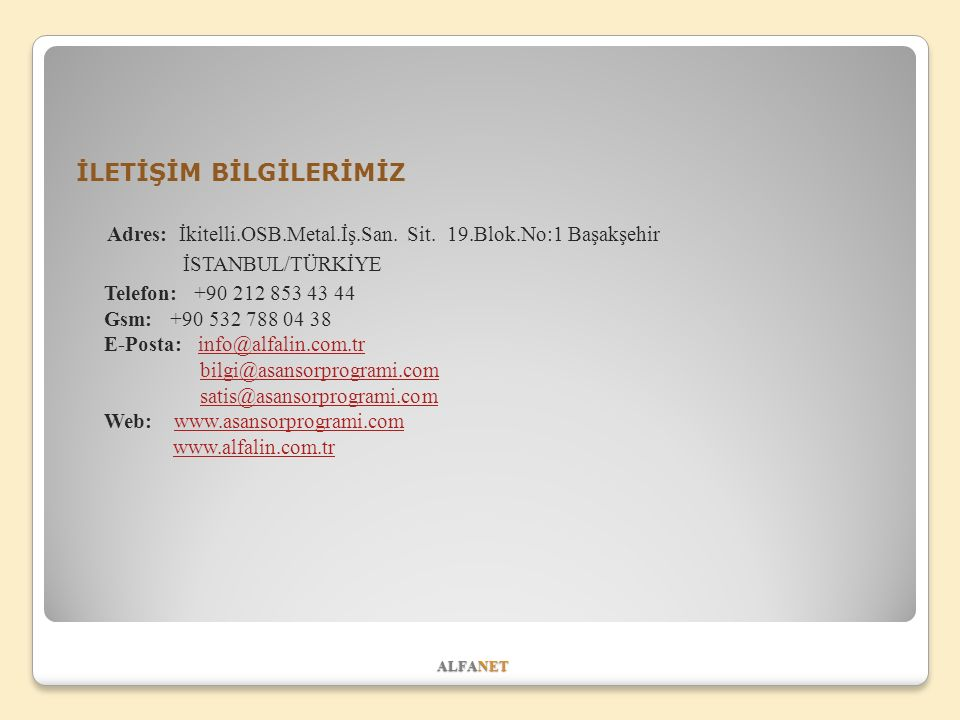 ALFANET İLETİŞİM BİLGİLERİMİZ Adres: İkitelli.OSB.Metal.İş.San.