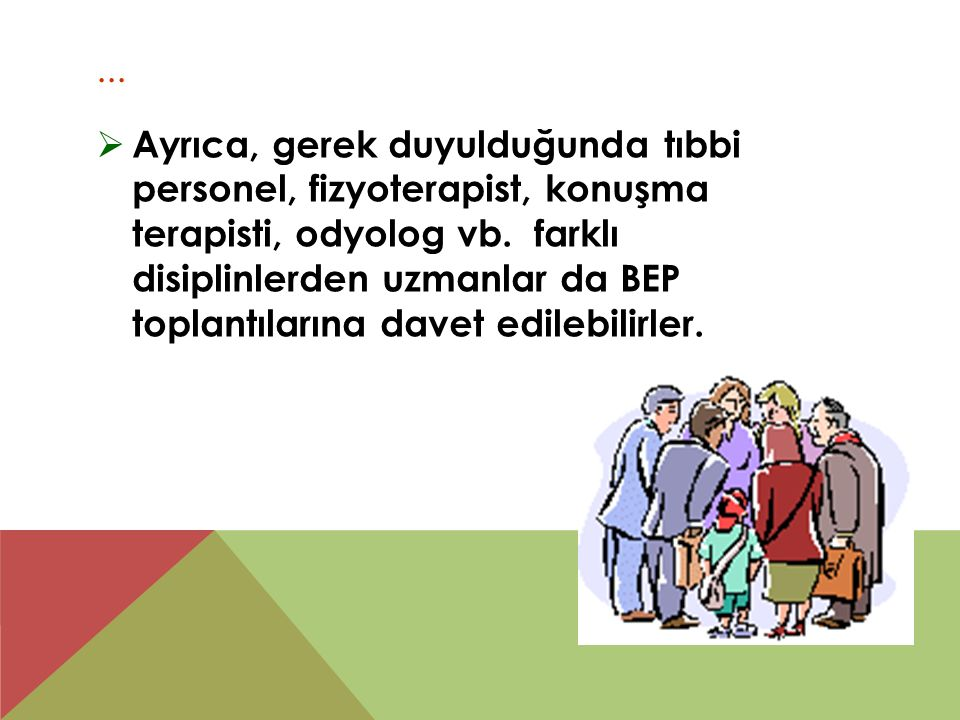 ...  Ayrıca, gerek duyulduğunda tıbbi personel, fizyoterapist, konuşma terapisti, odyolog vb.