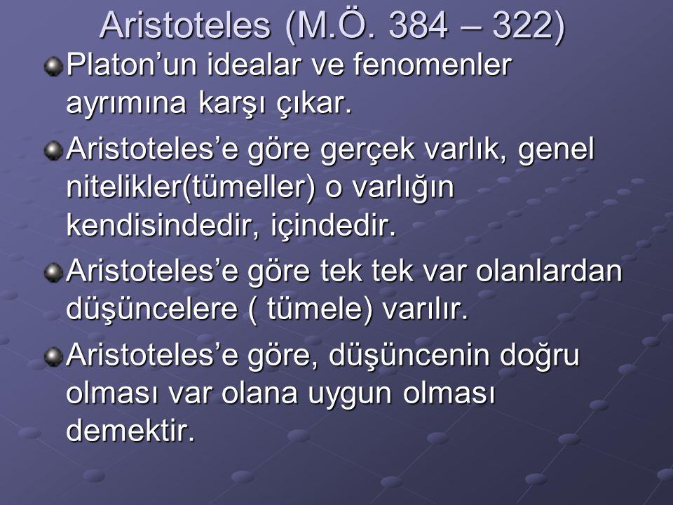 Aristoteles (M.Ö. 384 – 322) Platon'un idealar ve fenomenler ayrımına karşı çıkar. Aristoteles'e göre gerçek varlık, genel nitelikler(tümeller) o varl