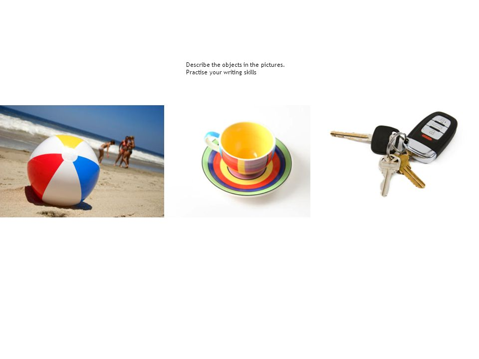 Describe the following photographs. Practice your writing skills
