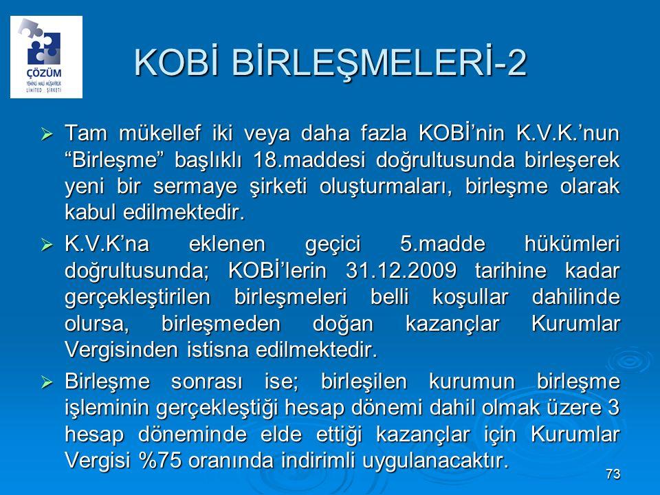 KOBİ BİRLEŞMELERİ-2  Tam mükellef iki veya daha fazla KOBİ'nin K.V.K.'nun Birleşme başlıklı 18.maddesi doğrultusunda birleşerek yeni bir sermaye şirketi oluşturmaları, birleşme olarak kabul edilmektedir.