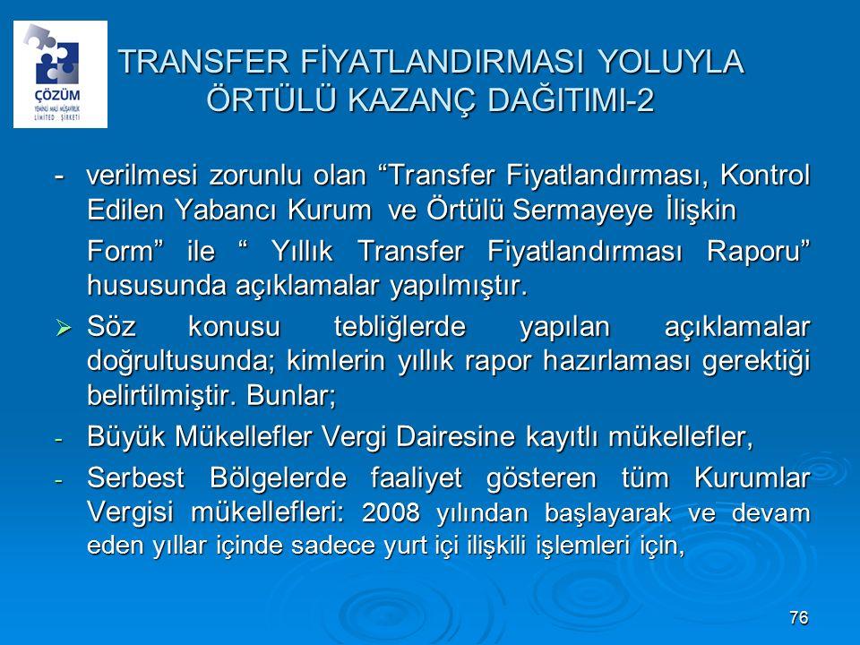 TRANSFER FİYATLANDIRMASI YOLUYLA ÖRTÜLÜ KAZANÇ DAĞITIMI-2 - verilmesi zorunlu olan Transfer Fiyatlandırması, Kontrol Edilen Yabancı Kurum ve Örtülü Sermayeye İlişkin Form ile Yıllık Transfer Fiyatlandırması Raporu hususunda açıklamalar yapılmıştır.