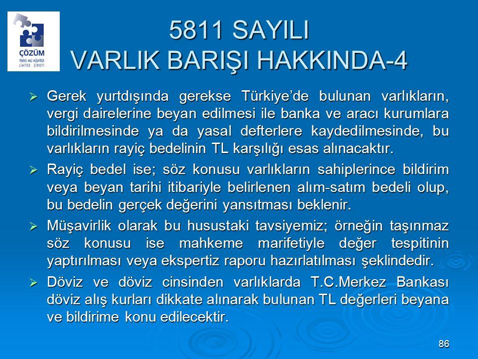 5811 SAYILI VARLIK BARIŞI HAKKINDA-4  Gerek yurtdışında gerekse Türkiye'de bulunan varlıkların, vergi dairelerine beyan edilmesi ile banka ve aracı kurumlara bildirilmesinde ya da yasal defterlere kaydedilmesinde, bu varlıkların rayiç bedelinin TL karşılığı esas alınacaktır.