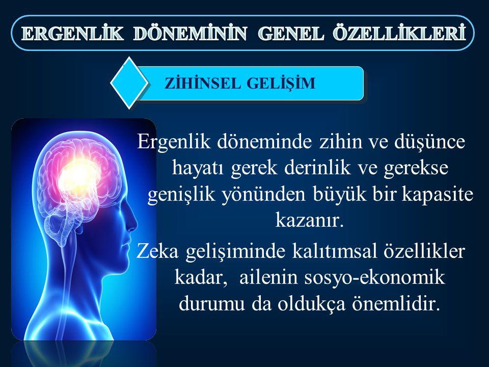 Ergenlik döneminde zihin ve düşünce hayatı gerek derinlik ve gerekse genişlik yönünden büyük bir kapasite kazanır.