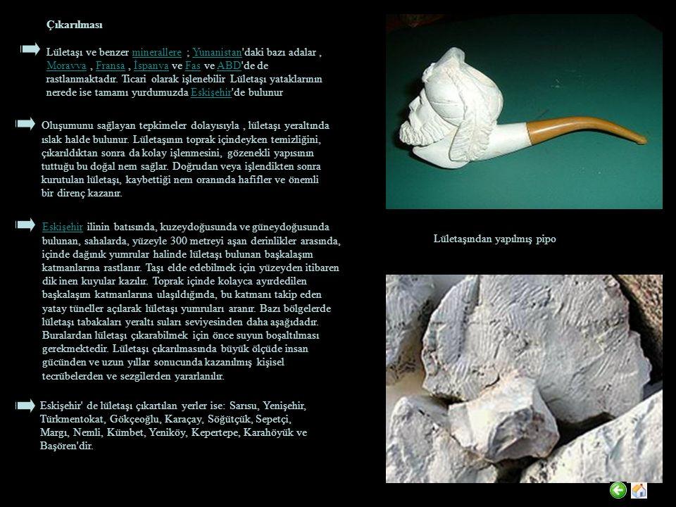 Çıkarılması Lületaşı ve benzer minerallere ; Yunanistan'daki bazı adalar, Moravya, Fransa, İspanya ve Fas ve ABD'de de rastlanmaktadır. Ticari olarak