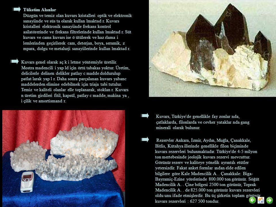 Tüketim Alanlar Düzgün ve temiz olan kuvars kristalleri optik ve elektronik sanayiinde ve süs ta olarak kullan lmaktad r. Kuvars kristalleri elektroni
