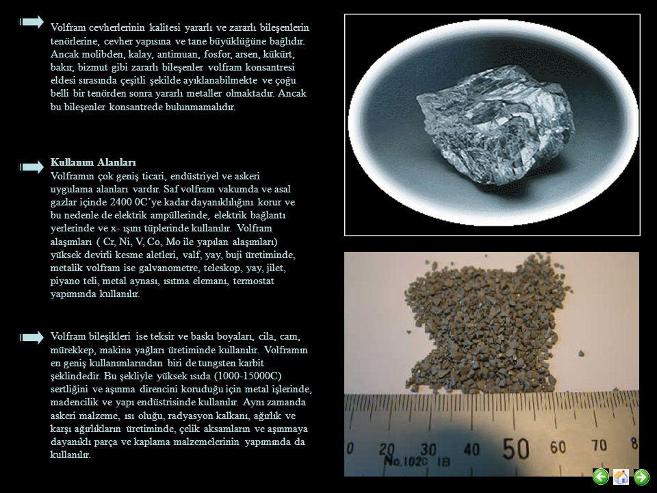 Volfram cevherlerinin kalitesi yararlı ve zararlı bileşenlerin tenörlerine, cevher yapısına ve tane büyüklüğüne bağlıdır. Ancak molibden, kalay, antim