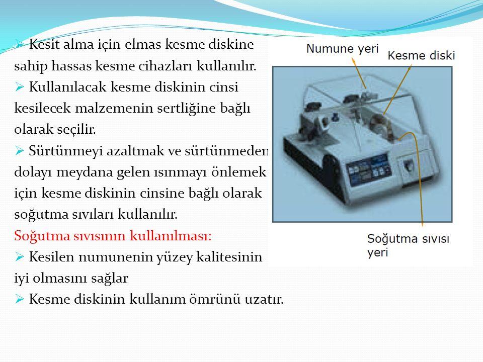 Kesit alma için elmas kesme diskine sahip hassas kesme cihazları kullanılır.  Kullanılacak kesme diskinin cinsi kesilecek malzemenin sertliğine bağ