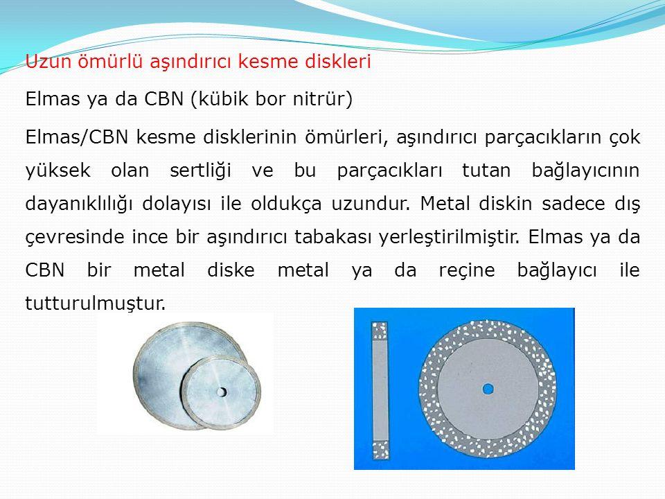 Uzun ömürlü aşındırıcı kesme diskleri Elmas ya da CBN (kübik bor nitrür) Elmas/CBN kesme disklerinin ömürleri, aşındırıcı parçacıkların çok yüksek ola