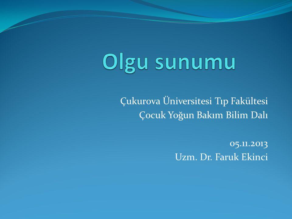Çukurova Üniversitesi Tıp Fakültesi Çocuk Yoğun Bakım Bilim Dalı 05.11.2013 Uzm. Dr. Faruk Ekinci