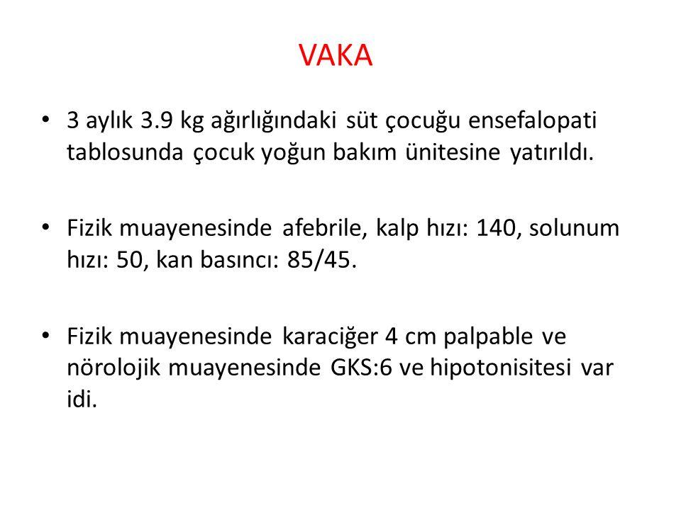 Laboratuvar testlerinde pozitif olarak; BK: 4000 ve Trombosit: 90.000 pH: 7.15, pCO 2 :22 BE:-12 HCO 3 :9 Laktat: 4 Amonyak düzeyi:1533 micromls/l (n < 40)
