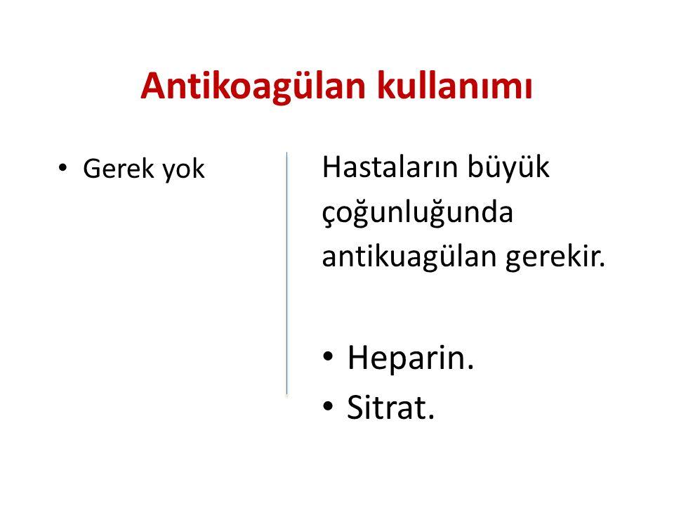 Antikoagülan kullanımı Gerek yok Hastaların büyük çoğunluğunda antikuagülan gerekir.