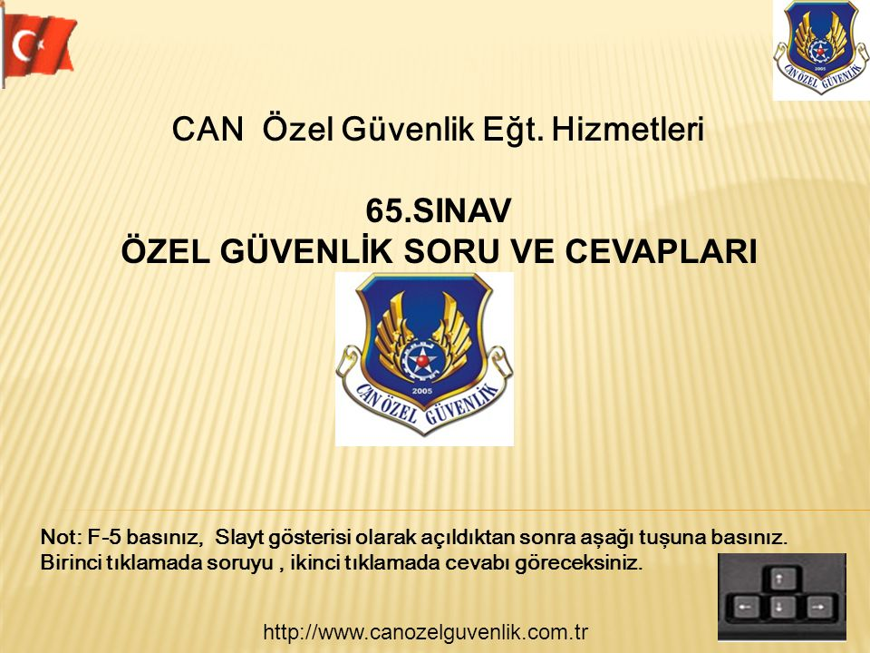 http://www.canozelguvenlik.com.tr CAN Özel Güvenlik Eğt. Hizmetleri 65.SINAV ÖZEL GÜVENLİK SORU VE CEVAPLARI Not: F-5 basınız, Slayt gösterisi olarak