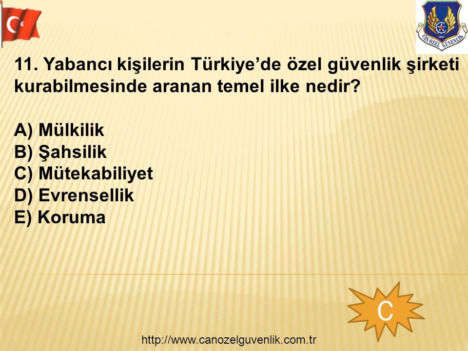 http://www.canozelguvenlik.com.tr C 11. Yabancı kişilerin Türkiye'de özel güvenlik şirketi kurabilmesinde aranan temel ilke nedir? A) Mülkilik B) Şahs