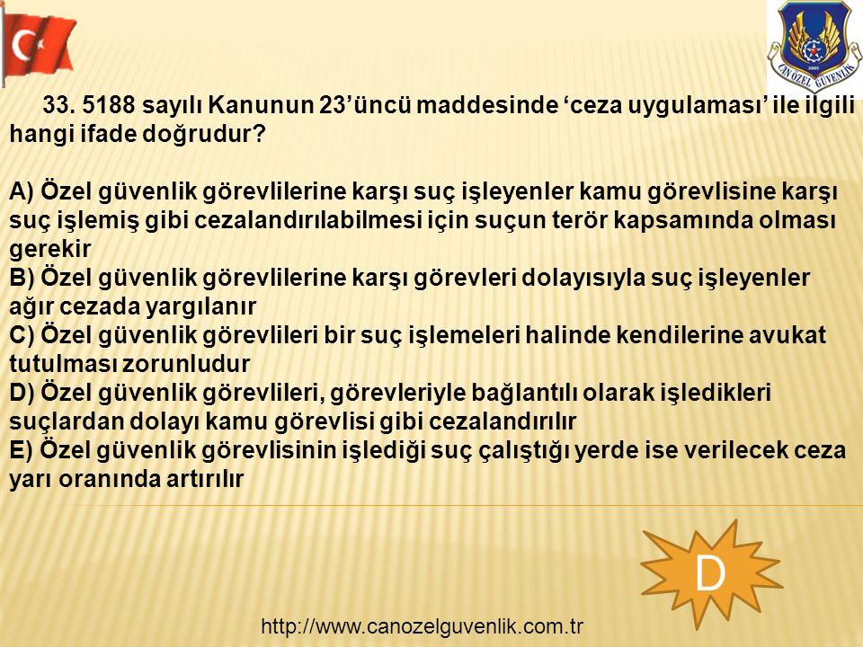 http://www.canozelguvenlik.com.tr D 33. 5188 sayılı Kanunun 23'üncü maddesinde 'ceza uygulaması' ile ilgili hangi ifade doğrudur? A) Özel güvenlik gör