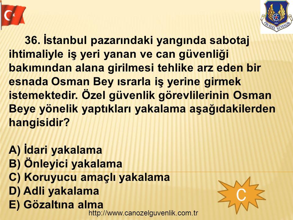 http://www.canozelguvenlik.com.tr C 36. İstanbul pazarındaki yangında sabotaj ihtimaliyle iş yeri yanan ve can güvenliği bakımından alana girilmesi te