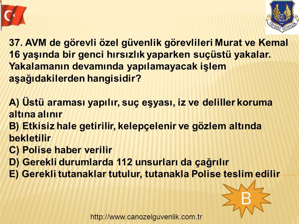 http://www.canozelguvenlik.com.tr B 37. AVM de görevli özel güvenlik görevlileri Murat ve Kemal 16 yaşında bir genci hırsızlık yaparken suçüstü yakala