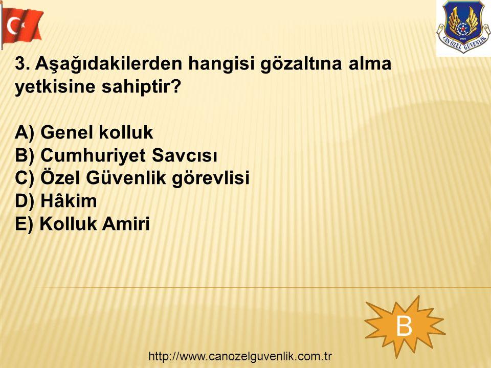 http://www.canozelguvenlik.com.tr B 3. Aşağıdakilerden hangisi gözaltına alma yetkisine sahiptir? A) Genel kolluk B) Cumhuriyet Savcısı C) Özel Güvenl