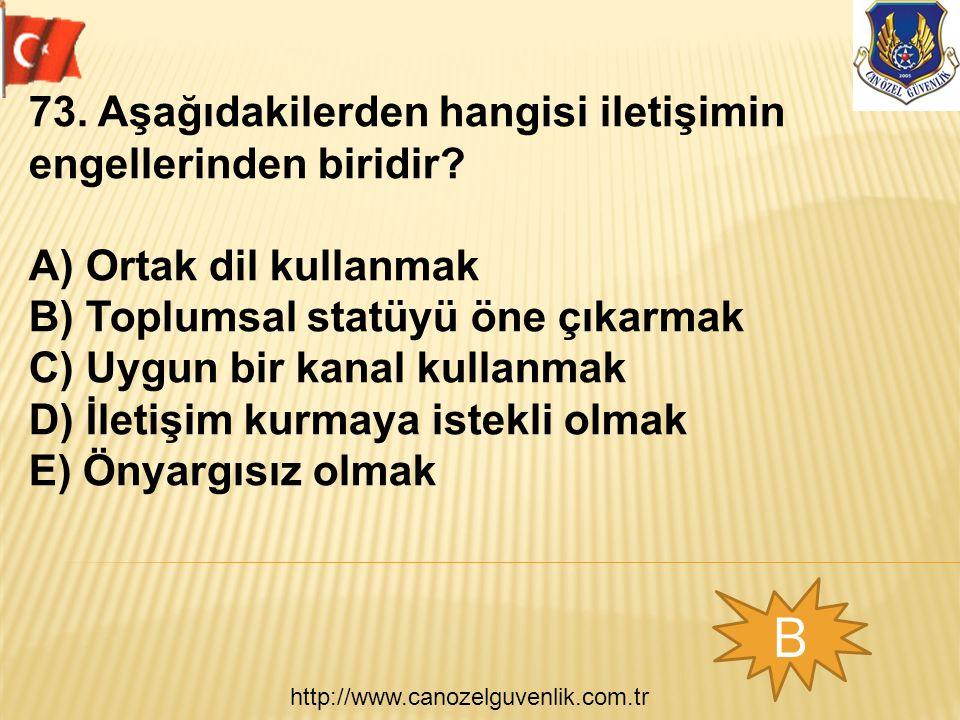 http://www.canozelguvenlik.com.tr B 73. Aşağıdakilerden hangisi iletişimin engellerinden biridir? A) Ortak dil kullanmak B) Toplumsal statüyü öne çıka