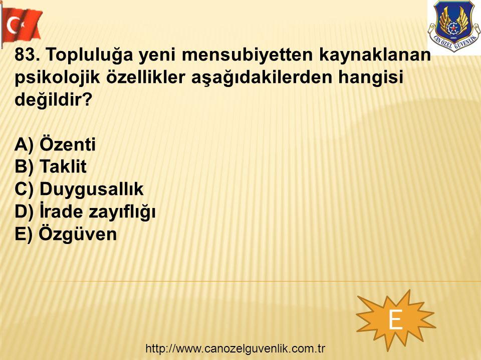 http://www.canozelguvenlik.com.tr E 83. Topluluğa yeni mensubiyetten kaynaklanan psikolojik özellikler aşağıdakilerden hangisi değildir? A) Özenti B)