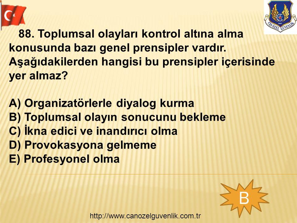 http://www.canozelguvenlik.com.tr B 88. Toplumsal olayları kontrol altına alma konusunda bazı genel prensipler vardır. Aşağıdakilerden hangisi bu pren