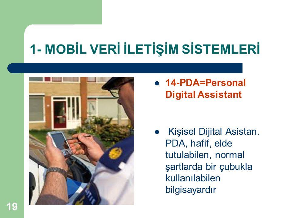 19 1- MOBİL VERİ İLETİŞİM SİSTEMLERİ 14-PDA=Personal Digital Assistant Kişisel Dijital Asistan. PDA, hafif, elde tutulabilen, normal şartlarda bir çub
