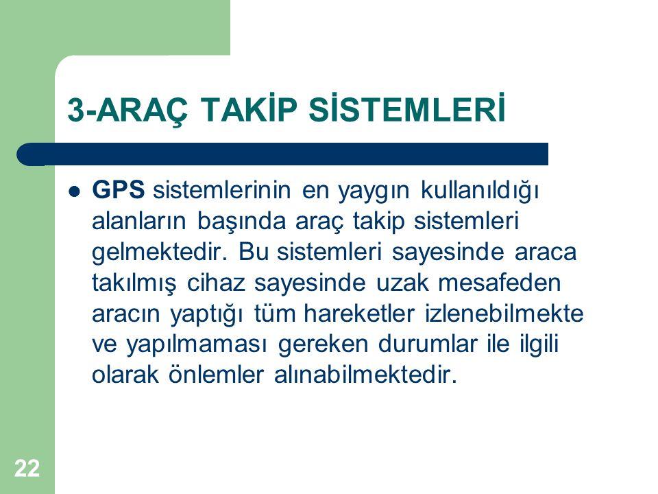 22 3-ARAÇ TAKİP SİSTEMLERİ GPS sistemlerinin en yaygın kullanıldığı alanların başında araç takip sistemleri gelmektedir. Bu sistemleri sayesinde araca