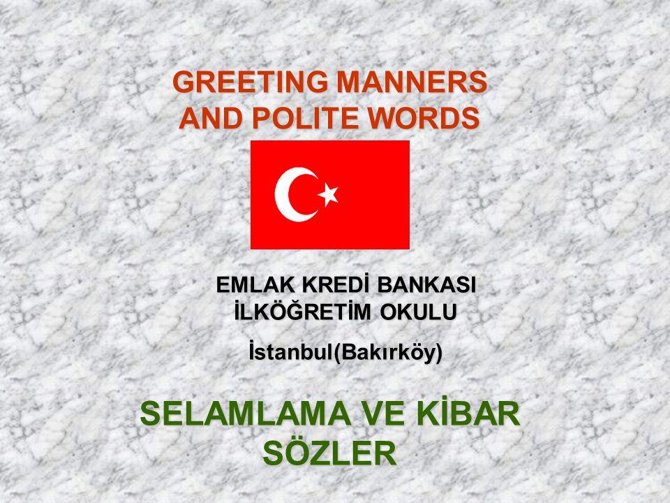 GREETING MANNERS AND POLITE WORDS EMLAK KREDİ BANKASI İLKÖĞRETİM OKULU İstanbul(Bakırköy) SELAMLAMA VE KİBAR SÖZLER