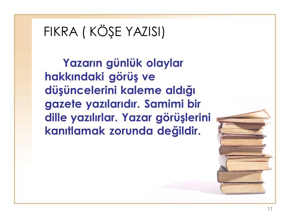 11 FIKRA ( KÖŞE YAZISI) Yazarın günlük olaylar hakkındaki görüş ve düşüncelerini kaleme aldığı gazete yazılarıdır.