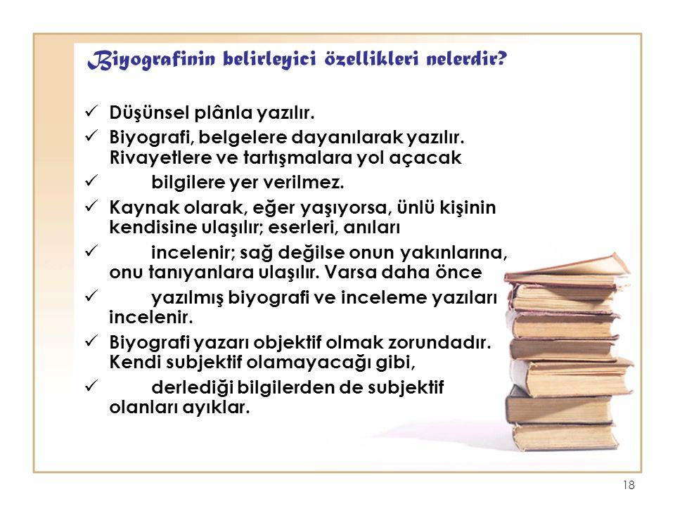 18 Biyografinin belirleyici özellikleri nelerdir.Düşünsel plânla yazılır.