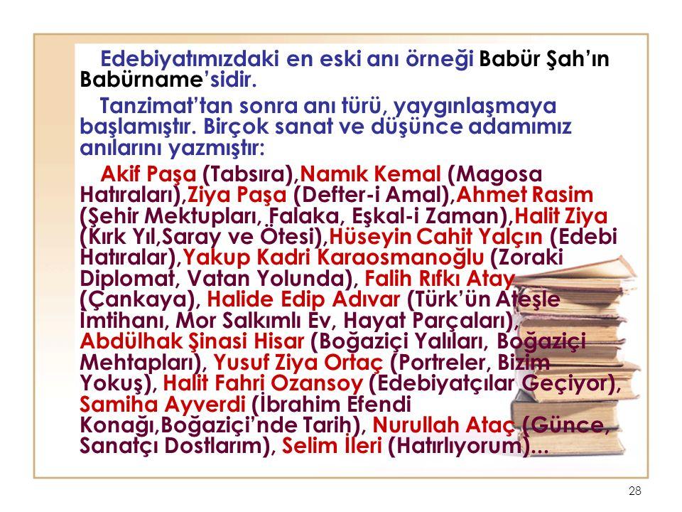 28 Edebiyatımızdaki en eski anı örneği Babür Şah'ın Babürname'sidir.